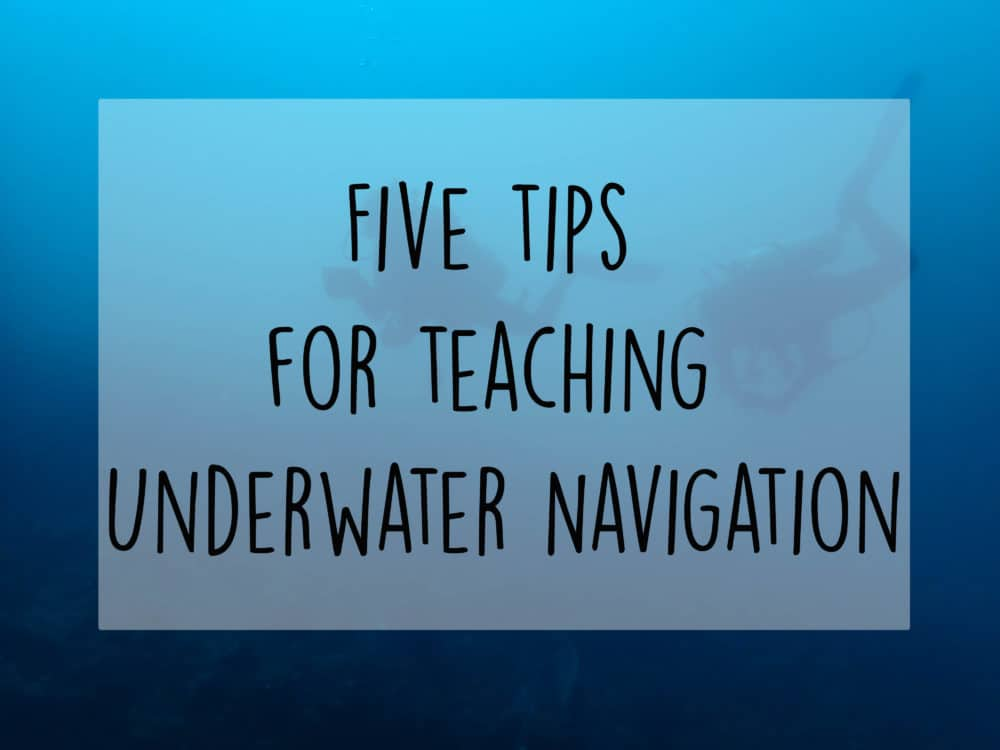 five tips for teaching underwater navigation