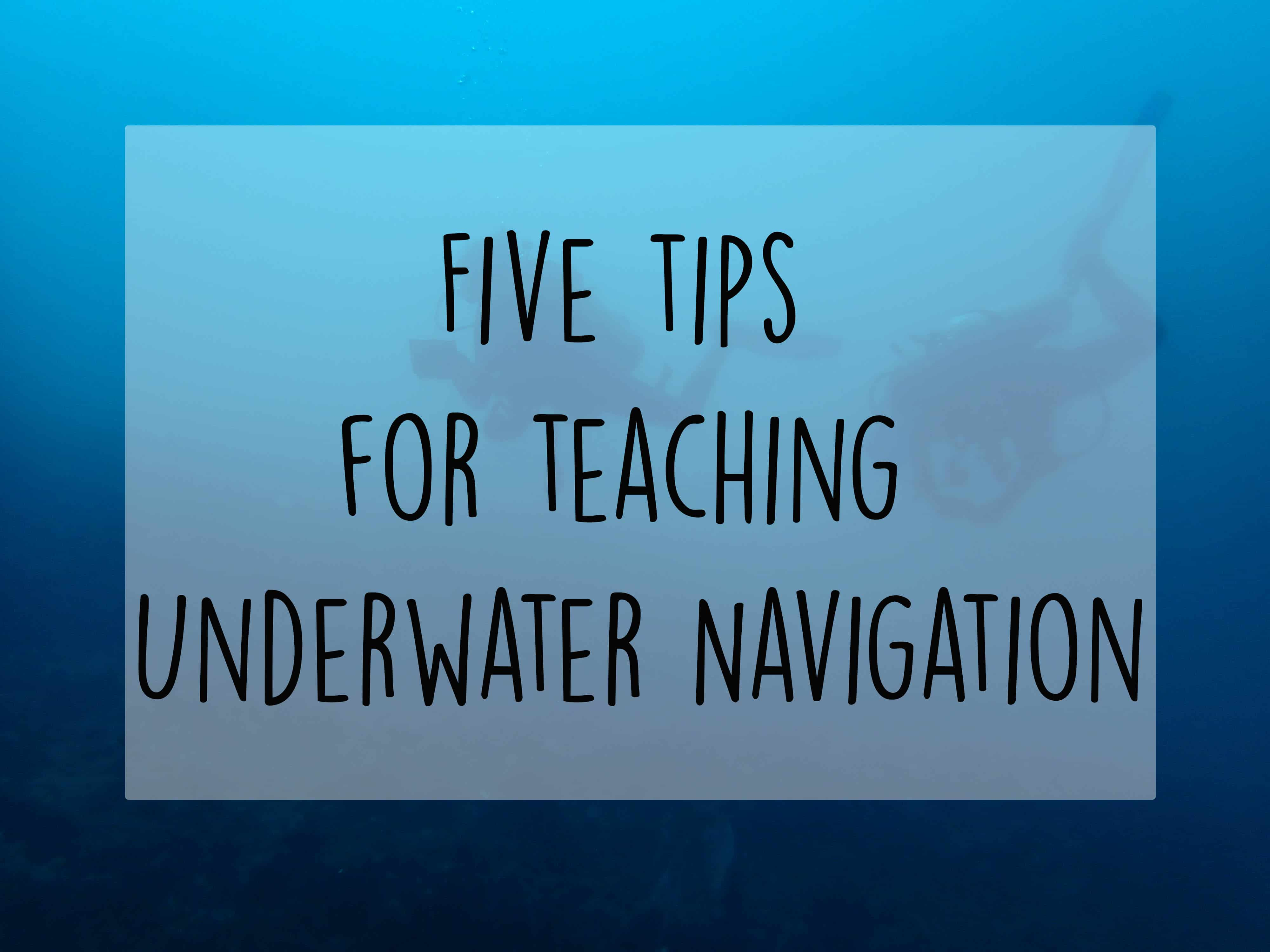 5 Tips for teaching Underwater Navigation – number 4 will suprise you (not really!)