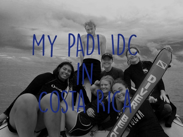 My PADI IDC in Costa Rica – a whirlwind of emotions
