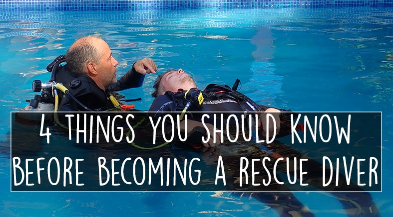 4 Things you should know before becoming a Rescue Diver
